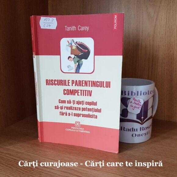 """""""Riscurile parentingului competitiv: Cum să-ți ajuți copilul să-și realizeze potențialul fără a-l suprasolicita"""" de Tanith Carey"""